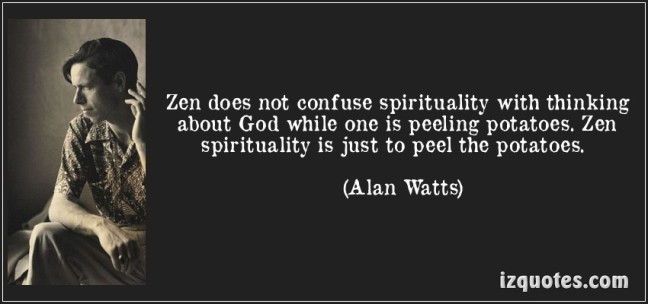 quote-zen-does-not-confuse-spirituality-with-thinking-about-god-while-one-is-peeling-potatoes-zen-alan-watts-194173