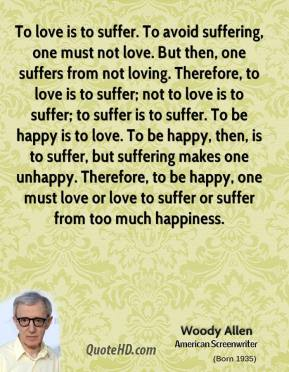 woody-allen-quote-to-love-is-to-suffer-to-avoid-suffering-one-must-not
