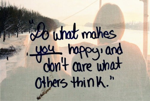 Do-what-makes-you-happy-and-dont-care-what-others-think