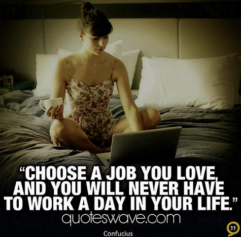 Choose-a-job-you-love-and-you-will