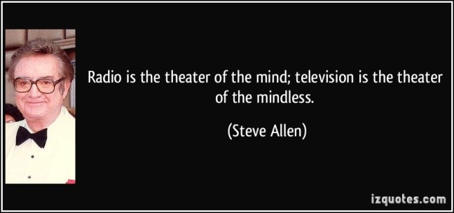 quote-radio-is-the-theater-of-the-mind-television-is-the-theater-of-the-mindless-steve-allen-366635