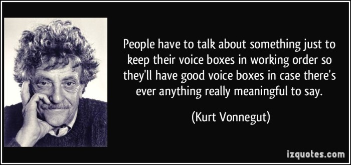 quote-people-have-to-talk-about-something-just-to-keep-their-voice-boxes-in-working-order-so-they-ll-have-kurt-vonnegut-191282