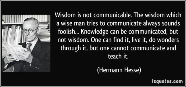 quote-wisdom-is-not-communicable-the-wisdom-which-a-wise-man-tries-to-communicate-always-sounds-hermann-hesse-237204