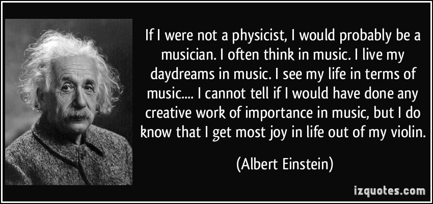 quote if i were not a physicist i would probably be a musician i