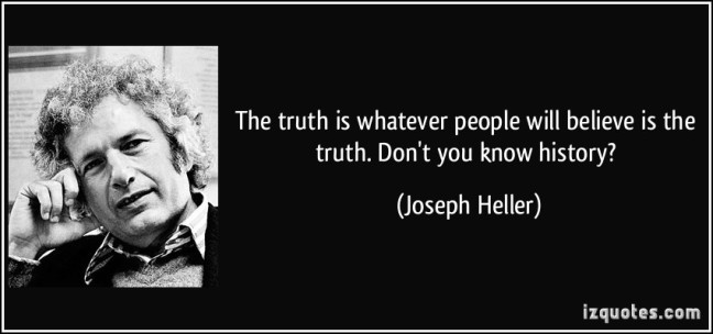 quote-the-truth-is-whatever-people-will-believe-is-the-truth-don-t-you-know-history-joseph-heller-236468