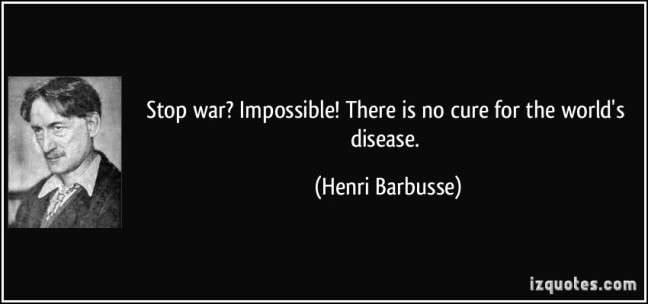 quote-stop-war-impossible-there-is-no-cure-for-the-world-s-disease-henri-barbusse-209175