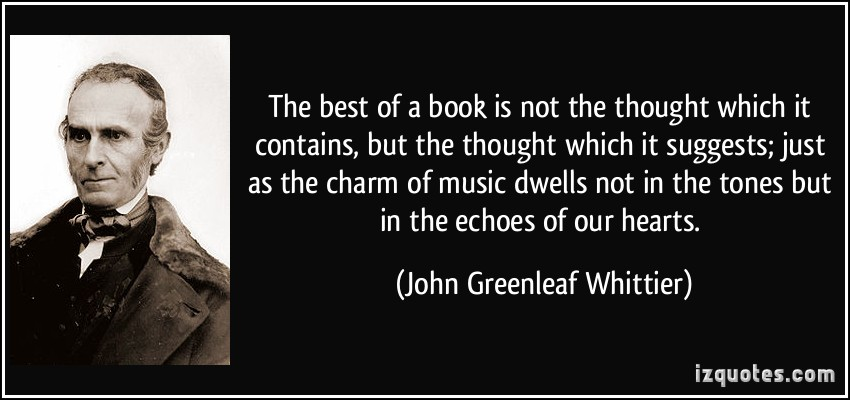 quote-the-best-of-a-book-is-not-the-thought-which-it-contains-but-the-thought-which-it-suggests-just-as-john-greenleaf-whittier-197650