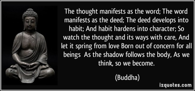 quote-the-thought-manifests-as-the-word-the-word-manifests-as-the-deed-the-deed-develops-into-habit-buddha-281715 (1)