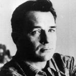 Jack Kerouac March 12, 1922 - October 21, 1969 Novelist, Painter, Poet