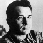 Jack Kerouac March 12, 1922 - October 21, 1969 Novelist, Painter, Poet