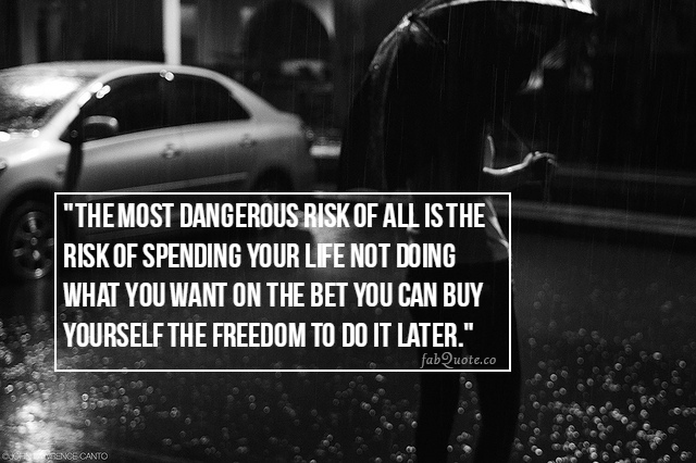 The most dangerous risk in life