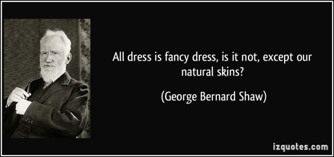 quote-all-dress-is-fancy-dress-is-it-not-except-our-natural-skins-george-bernard-shaw-292934
