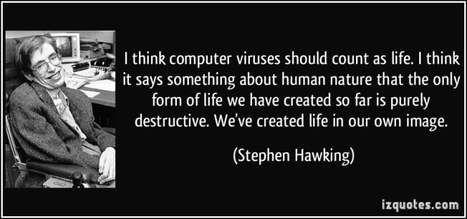 quote-i-think-computer-viruses-should-count-as-life-i-think-it-says-something-about-human-nature-that-stephen-hawking-81190