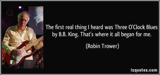 quote-the-first-real-thing-i-heard-was-three-o-clock-blues-by-b-b-king-that-s-where-it-all-began-for-me-robin-trower-186980