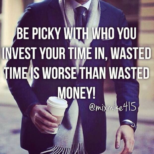 Be-picky-with-who-you-invest-your-time-in