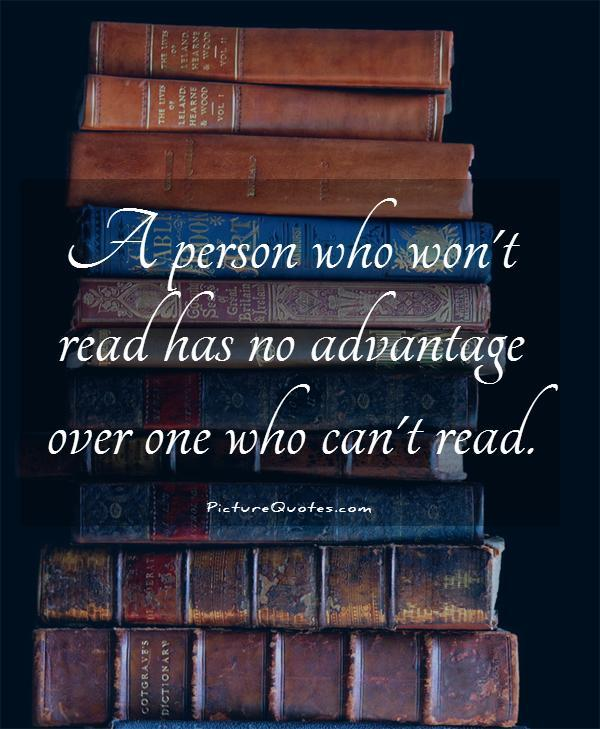 a-person-who-wont-read-has-no-advantage-over-one-who-cant-read-quote-1