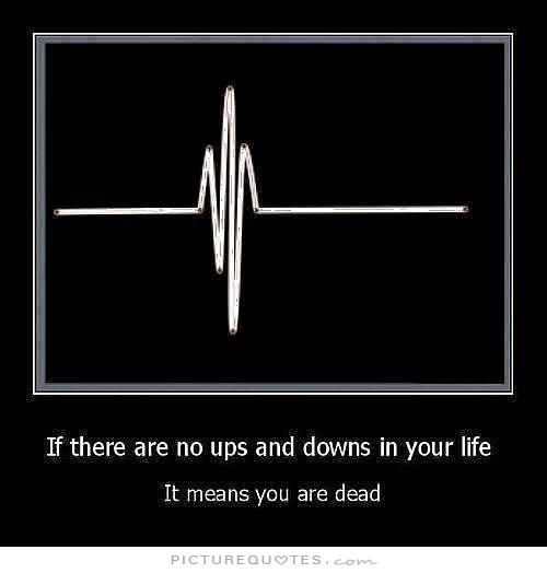 if-there-are-no-ups-and-downs-in-your-life-it-means-you-are-dead-quote-1