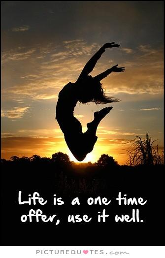 life-is-a-one-time-offer-use-it-well-quote-1