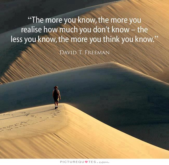 the-more-you-know-the-more-you-realize-how-much-you-dont-know-the-less-you-know-the-more-you-think-you-know-quote-1