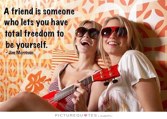 a-friend-is-someone-who-lets-you-have-total-freedom-to-be-yourself-quote-1