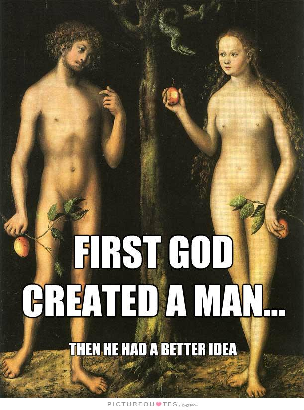 first-god-created-man-then-he-had-a-better-idea-quote-1