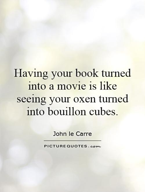 having-your-book-turned-into-a-movie-is-like-seeing-your-oxen-turned-into-bouillon-cubes-quote-1