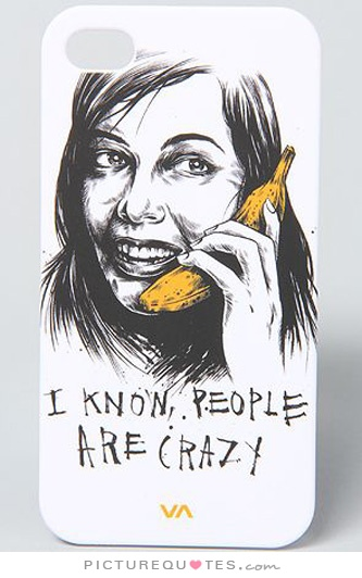 i-know-people-are-crazy-quote-1