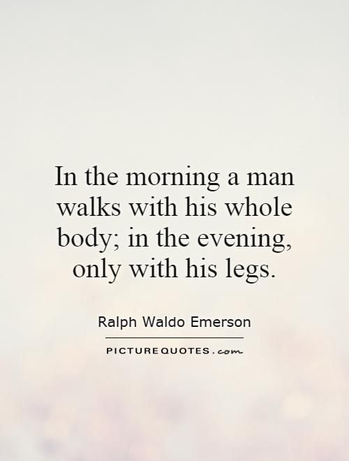 in-the-morning-a-man-walks-with-his-whole-body-in-the-evening-only-with-his-legs-quote-1