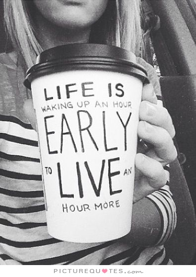 life-is-waking-up-an-hour-early-to-live-an-hour-more-quote-1
