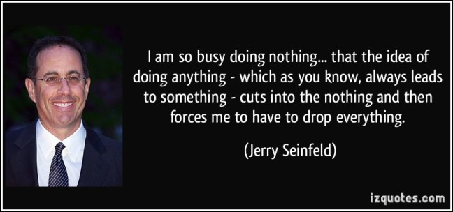 quote-i-am-so-busy-doing-nothing-that-the-idea-of-doing-anything-which-as-you-know-always-leads-to-jerry-seinfeld-166857
