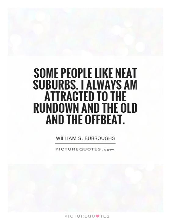 some-people-like-neat-suburbs-i-always-am-attracted-to-the-rundown-and-the-old-and-the-offbeat-quote-1