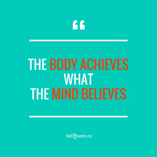 The-body-achieves-what-the-mind-believes-640x640