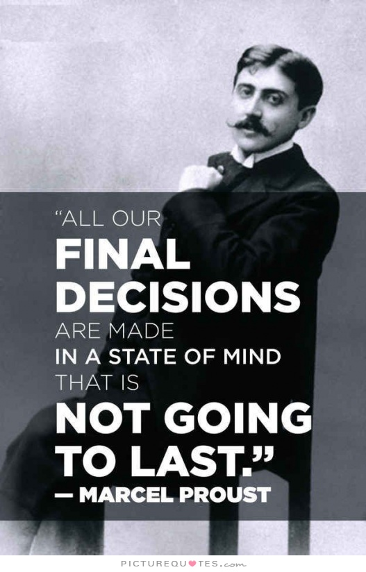 all-our-final-decisions-are-made-in-a-state-of-mind-that-is-not-going-to-last-quote-1