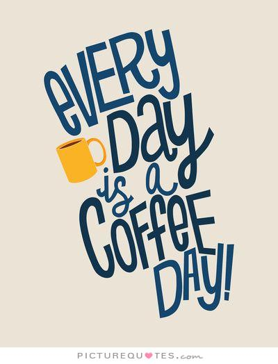 every-day-is-coffee-day-quote-1