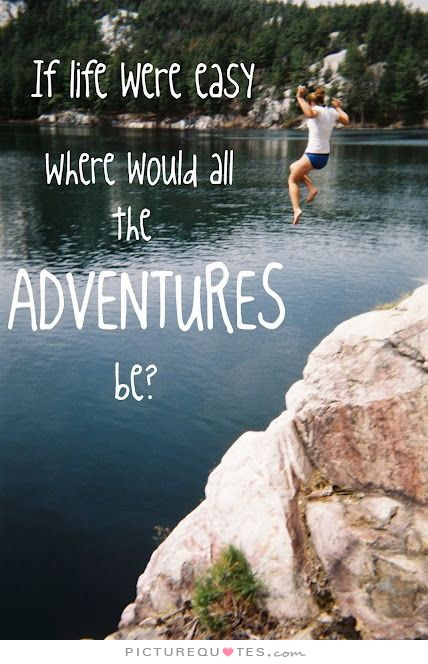 if-life-were-easy-where-would-all-the-adventures-be-quote-1
