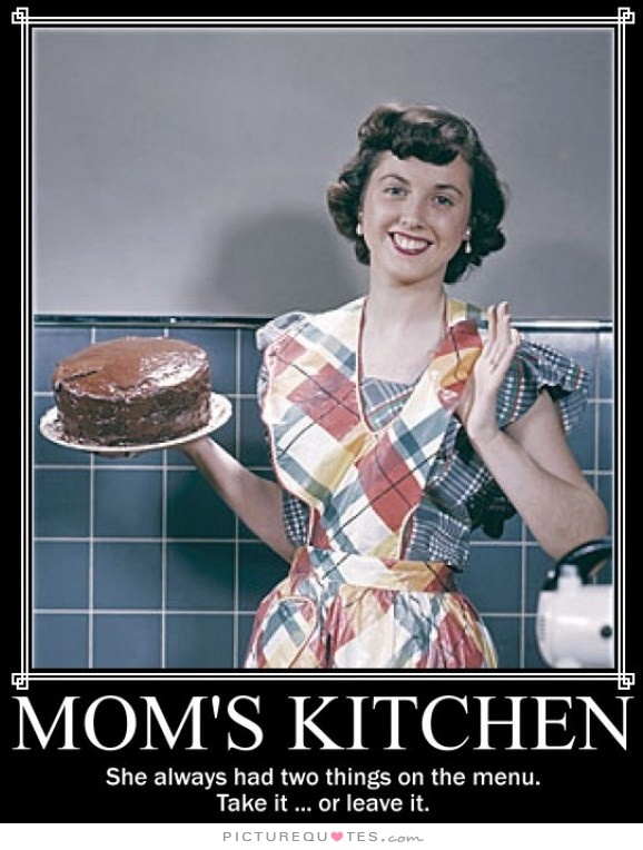 moms-kitchen-she-always-had-two-things-on-the-menu-take-it-or-leave-it-quote-1