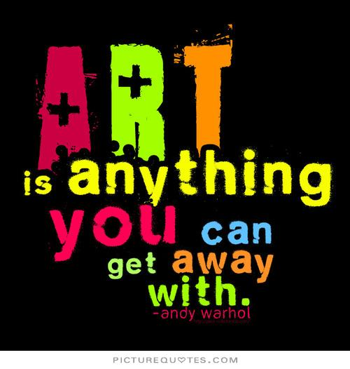 art-is-anything-you-can-get-away-with-quote-1