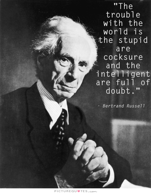 the-trouble-with-the-world-is-that-the-stupid-are-cocksure-and-the-intelligent-are-full-of-doubt-quote-2