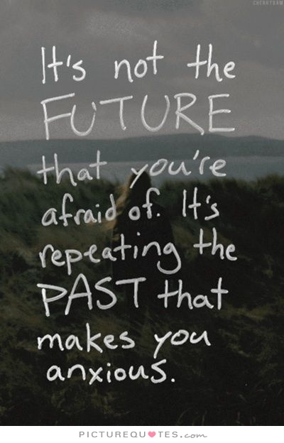its-not-the-future-that-youre-afraid-of-its-repeating-the-past-that-makes-you-anxious-quote-1