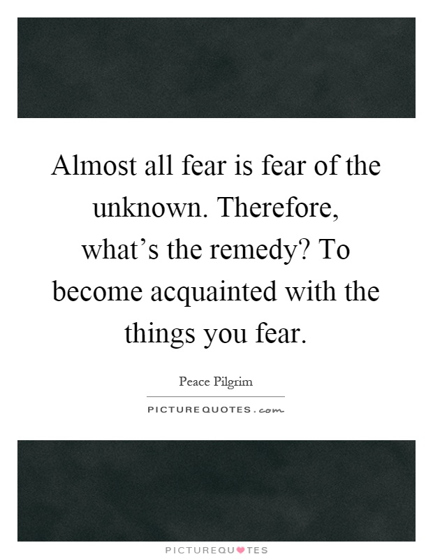 almost-all-fear-is-fear-of-the-unknown-therefore-whats-the-remedy-to-become-acquainted-with-the-quote-1