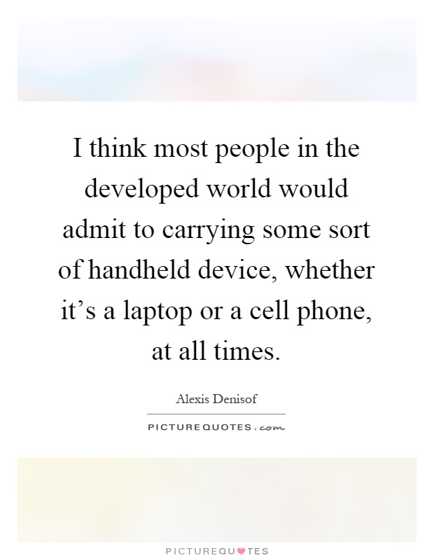 i-think-most-people-in-the-developed-world-would-admit-to-carrying-some-sort-of-handheld-device-quote-1