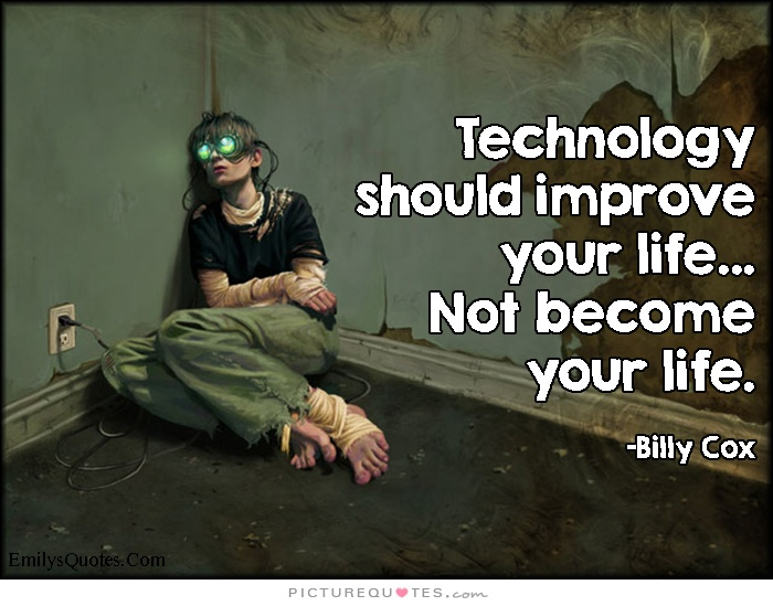technology-should-improve-your-life-not-become-your-life-quote-1