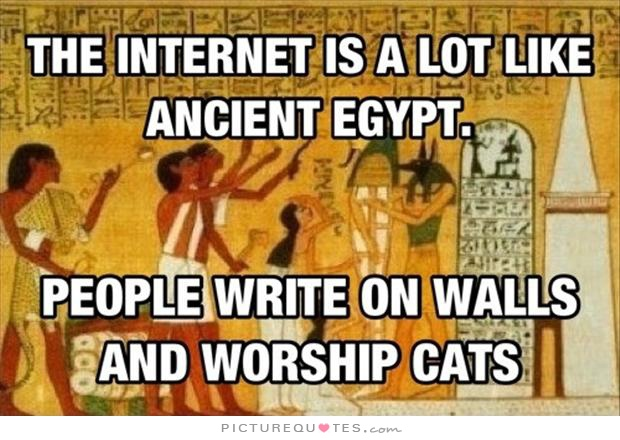 the-internet-is-a-lot-like-ancient-egypt-people-write-on-walls-and-worship-cats-quote-1