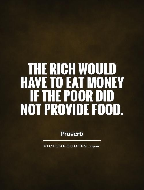 the-rich-would-have-to-eat-money-if-the-poor-did-not-provide-food-quote-1