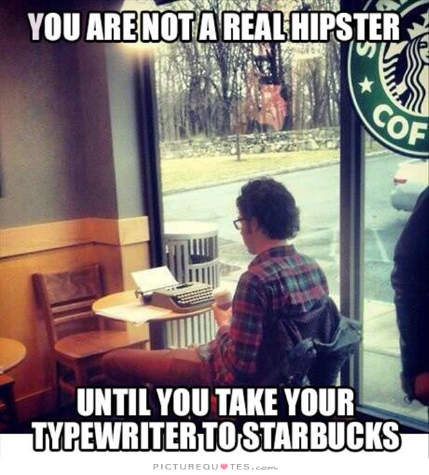you-are-not-a-real-hipster-until-you-take-your-typewriter-to-starbucks-quote-1