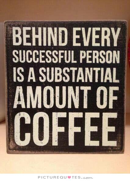 behind-every-successful-person-is-a-substantial-amount-of-coffee-quote-1
