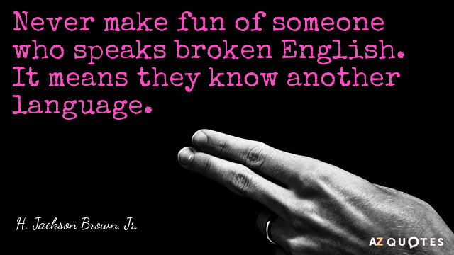 broken english Broken english by rupi kaur i think about the way my father pulled the family out of poverty without knowing what a vowel was and my mother raised 4 children without being able page.