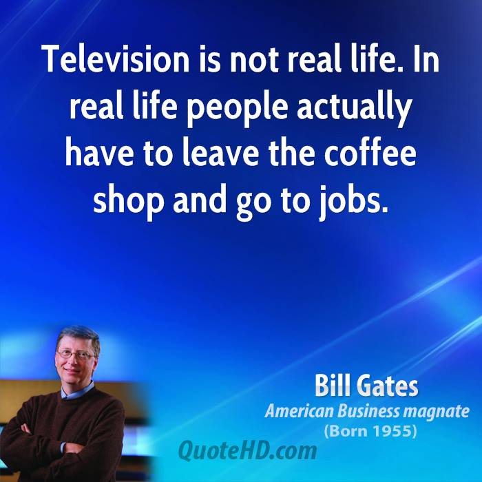 Bill Gates Businessman Quote Television Is Not Real Life In Real